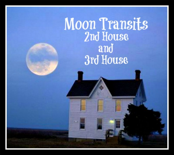 Moon Transits 2nd and 3rd House